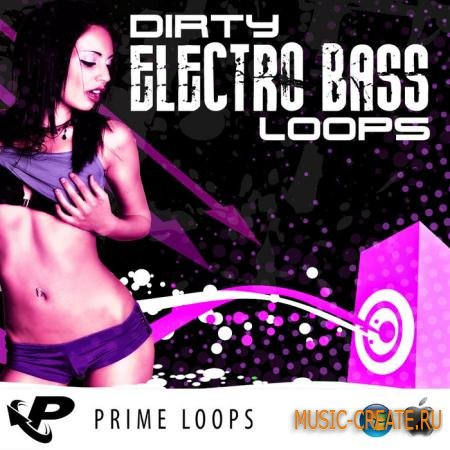 Dirty Electro Bass Loops от Prime Loops - сэмплы Electro, House, Synth (WAV/LiVE)
