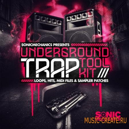 Sonic Mechanics - Underground Trap ToolKit (MULTiFORMAT) - сэмплы Trap
