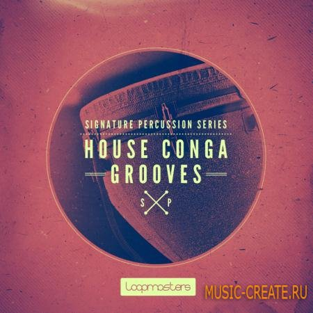 Loopmasters - Signature Percussion: House Conga Grooves (WAV REX) - сэмплы House