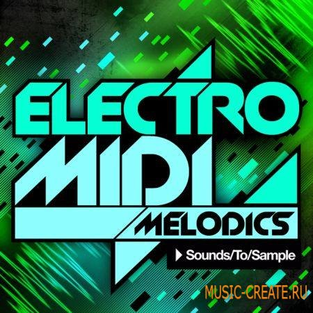 Sounds To Sample - Electro MIDI Melodics (WAV MiDi) - сэмплы Electro