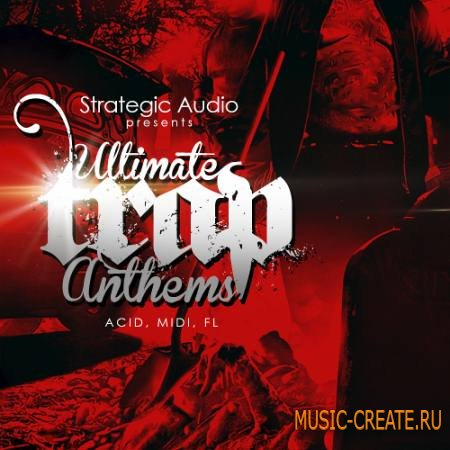 Strategic Audio - Ultimate Trap Anthems (ACiD WAV MiDi FLP) - сэмплы Trap, hip hop