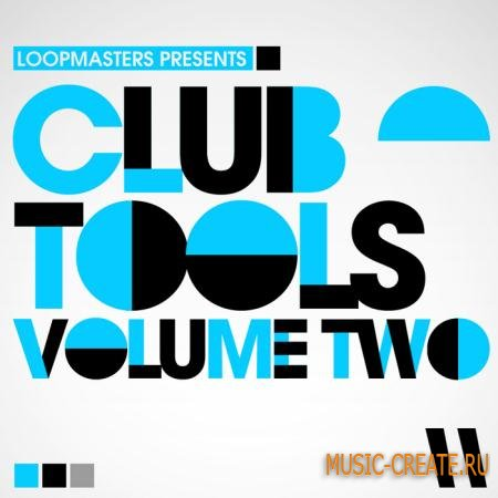 Loopmasters - Club Tools Vol 2 (WAV/APPLE/REASON) - сэмплы Minimal, Tech House