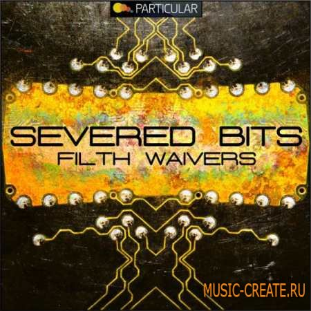 Particular - Severed Bits Filth Waivers (WAV) - сэмплы Minimal, Techno