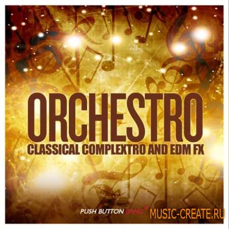 Push Button Bang - Orchestro Classical Complextro and EDM Loops and FX (WAV) - сэмплы complextro, electro