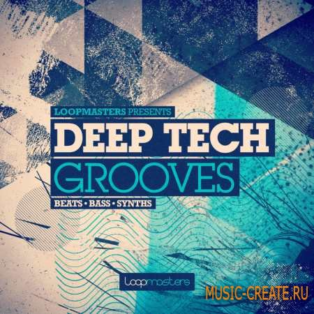 Loopmasters - Deep Tech Grooves (MULTiFORMAT) - сэмплы Minimal/Tech House