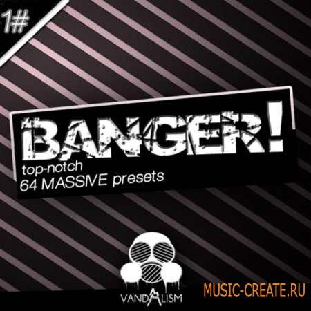 Vandalism - Banger! (Massive Presets)