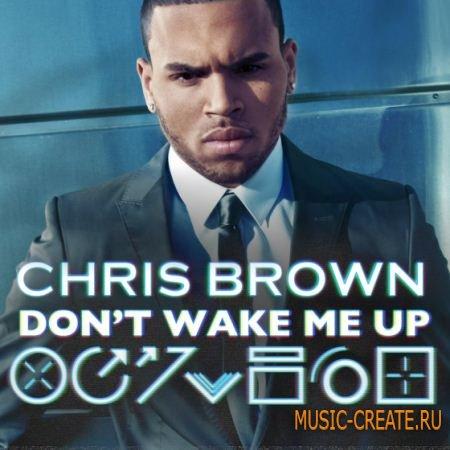 Chris Brown vs. Calvin Harris - Don't Wake Me Up (Ableton Remake)