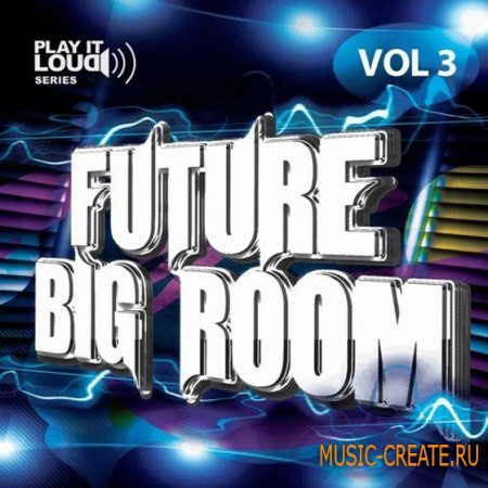 Shockwave - Play It Loud Future Big Room Vol 3 (WAV MIDI) - сэмплы House, Tech House, Electro / Progressive