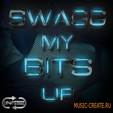 Loopstarz - Swagg My Bits Up (ACiD WAV MIDI) - сэмплы Hip Hop, Dirty South, Dubstep