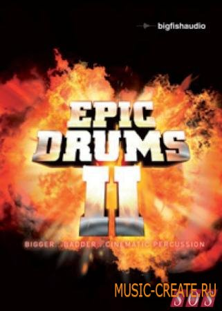 Big Fish Audio - Epic Drums II (KONTAKT) - библиотека эпических ударных