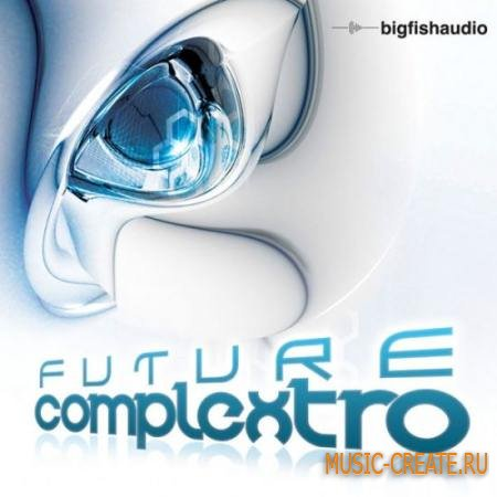 Big Fish Audio - Future Complextro (KONTAKT) - библиотека Complextro сэмплов