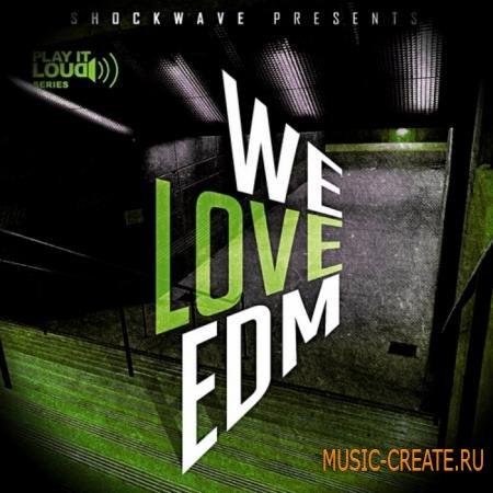 Shockwave - Play It Loud: We Love EDM Vol 1 (WAV MIDI) - сэмплы сэмплы Electro House, MIDI, сэмплы Progressive House, сэмплы House