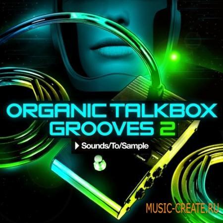 Скачать Sounds To Sample - Organic Talkbox Grooves 2 (WAV MIDI