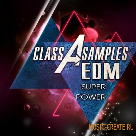 Class A Samples - EDM Super Power (WAV MiDi) - сэмплы EDM