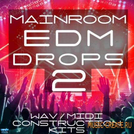 Mainroom Warehouse Mainroom EDM Drops 2 (WAV MiDi) - сэмплы EDM