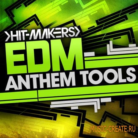 Hitmakers - EDM Anthem Tools (WAV MIDI) - сэмплы EDM