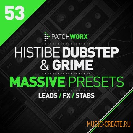 Loopmasters - Patchworx 53: Histibe Dubstep and Grime Presets (Massive presets WAV MIDI) -  сэмплы Dubstep, Grime, Trap, Breaks