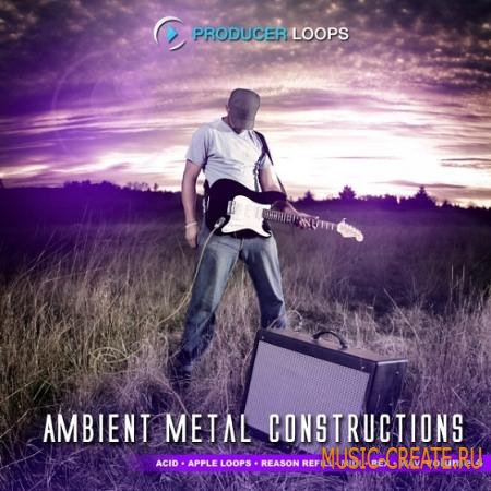 Producer Loops - Ambient Metal Constructions 4 (MULTiFORMAT) - сэмплы Rock, Metal, электрогитары