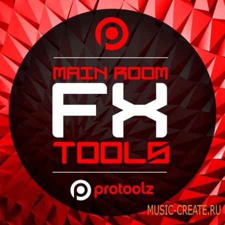 Protoolz - Main Room FX Tools (WAV) - звуковые эффекты