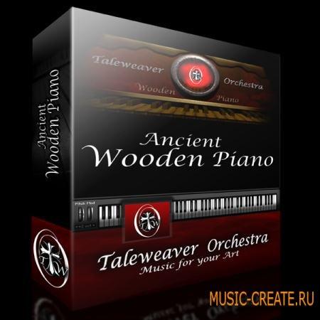 Taleweaver Orchestra - Ancient Wooden Piano (KONTAKT) - библиотека звуков фортепиано