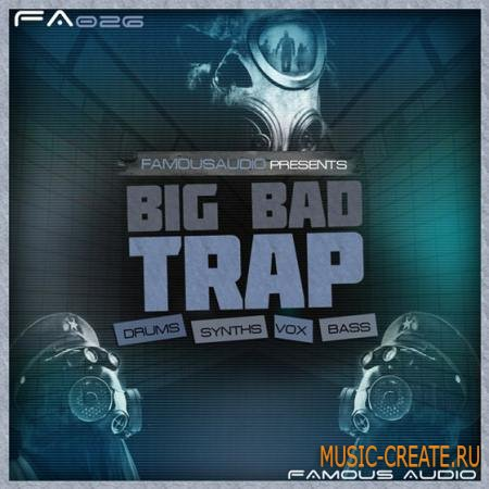 Famous Audio - Big Bad Trap (WAV) - сэмплы Trap, Trapstep, Dirty South, Dubstep, Hip Hop, Grime