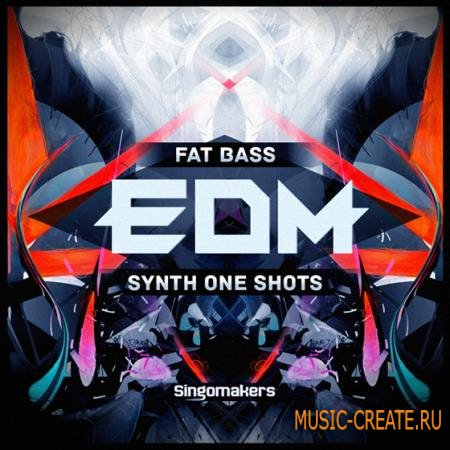 Singomakers - Fat EDM Synths and Bass One-Shots (MULTiFORMAT) - сэмплы EDM
