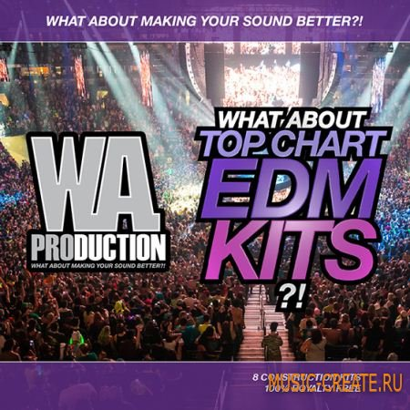 WA Production - What About Top Chart EDM Kits (WAV MiDi) - сэмплы EDM