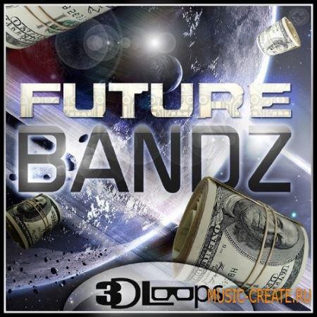 3D Loops - Future Bandz (ACiD WAV REX2 AiFF) - сэмплы Dirty South, R&B