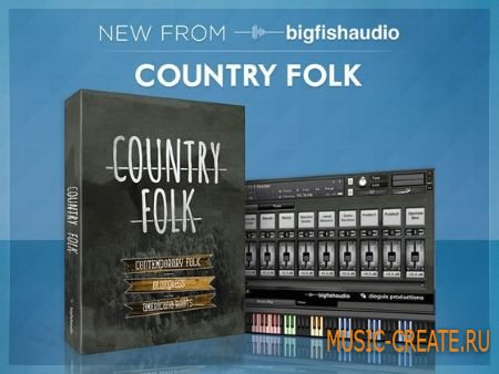 Big Fish Audio - Country Folk (MULTiFORMAT / KONTAKT) - сэмплы Country Folk