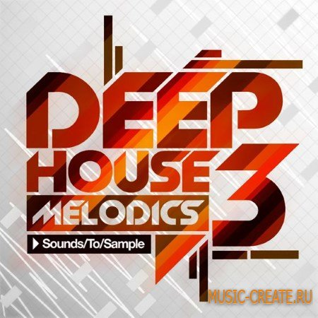 Sounds To Sample - Deep House Melodics 3 (MULTiFORMAT) - сэмплы Deep House