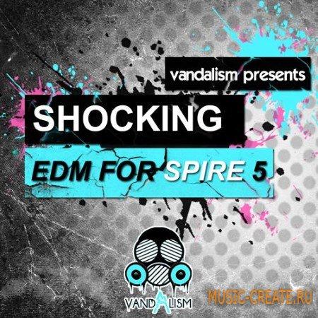 Vandalism - Presents Shocking EDM For Spire 5 (SBF)