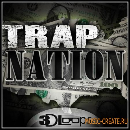 3D Loops - Trap Nation (ACiD WAV MiDi AiFF FLP) - сэмплы Trap, Dirty South