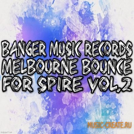 Banger Music Records - Melbourne Bounce For Spire Vol.2 (Spire Presets)