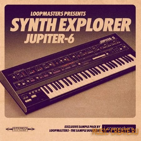 Loopmasters - Synth Explorer Jupiter 6 (MULTiFORMAT) - сэмплы синтезатора Jupiter 6
