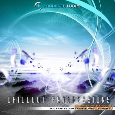 Producer Loops - Chillout Progressions (ACiD WAV MiDi Refills) - сэмплы Chillout
