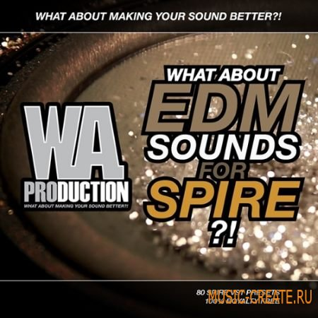 WA Production - What about: EDM Sounds For Spire (Spire presets)