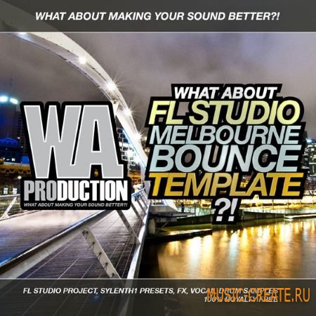 WA Production What About: FL Studio Melbourne Bounce Template (WAV FXP FLP) -  FL Studio проект в стиле Melbourne Bounce