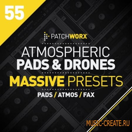 Loopmasters - Patchworx 55: Atmospheric Pads and Drones For Massive (WAV MiDi Ni Massive) - сэмплы синтезатора