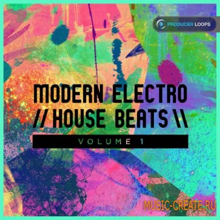 Producer Loops - Modern Electro House Beats Vol.1 (ACiD WAV MiDi) - сэмплы Electro House
