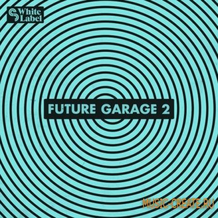 SM White Label - Future Garage 2 (WAV) - сэмплы garage, house