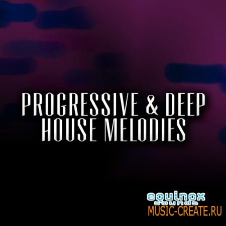 Equinox Sounds - Progressive Deep House Melodies (WAV REX AiFF MiDi) - сэмплы Progressive, Deep House, Electro