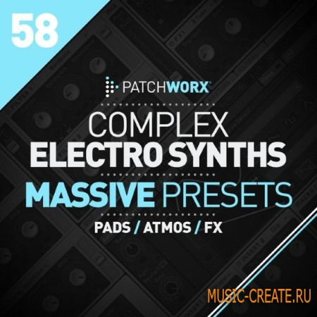 Loopmasters - Patchworx 58: Complex Electro Synths Massive Presets (WAV MiDi Ni Massive) - сэмплы Electro, Complextro, Dubstep