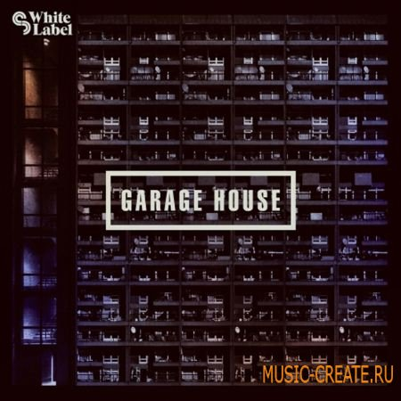 SM White Label - Garage House (MULTiFORMAT) - сэмплы Garage, House