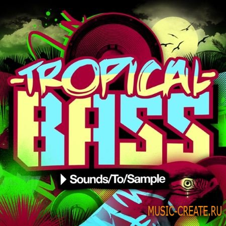 Sounds To Sample - Tropical Bass (WAV MiDi Maschine Project) - сэмплы Dubstep, Nu Rave, Hip Hop