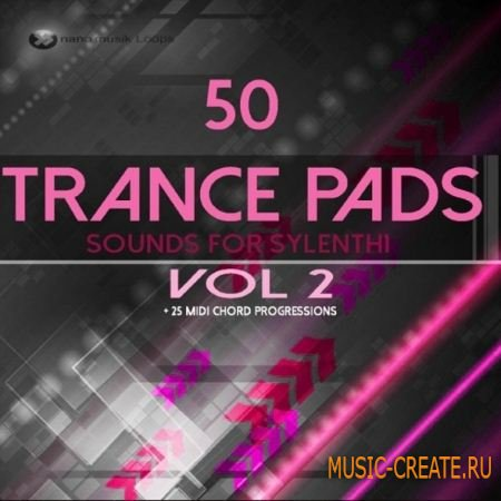 Nano Musik Loops - 50 Trance Pads Vol.2 Sounds For Sylenth (FXB FXP MiDi) - сэмплы Trance