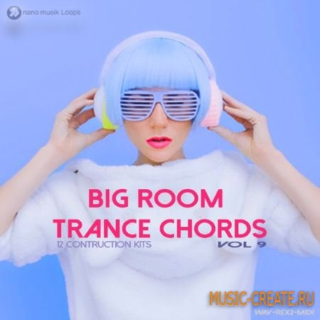 Nano Musik Loops - Big Room Trance Chords Vol.9 (ACiD WAV MiDi REX) - сэмплы Trance