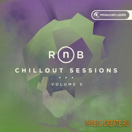 Producer Loops - RnB Chillout Sessions Vol.5 (ACiD WAV MiDi AiFF) - сэмплы RnB, Chillout