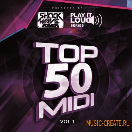 Shockwave - Play It Loud Series Top 50 MIDI Vol.1 (WAV MiDi) - сэмплы House, Electro House, Progressive, Commercial House