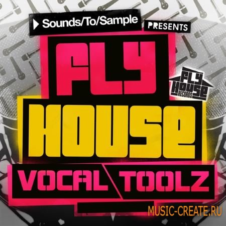 Sounds To Sample - Fly House Vocal Toolz (MULTiFORMAT) - вокальные сэмплы