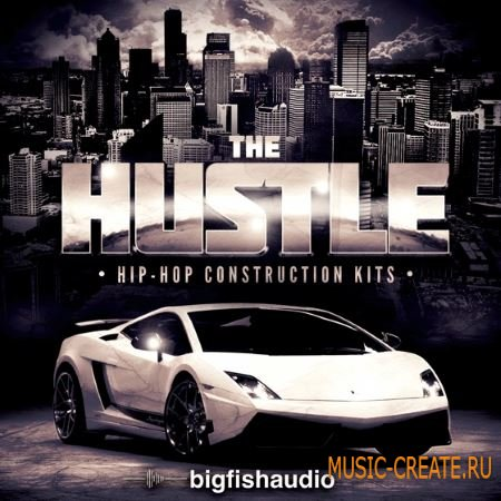 Big Fish Audio - The Hustle Hip Hop Construction Kits (MULTiFORMAT / KONTAKT) - сэмплы Hip Hop